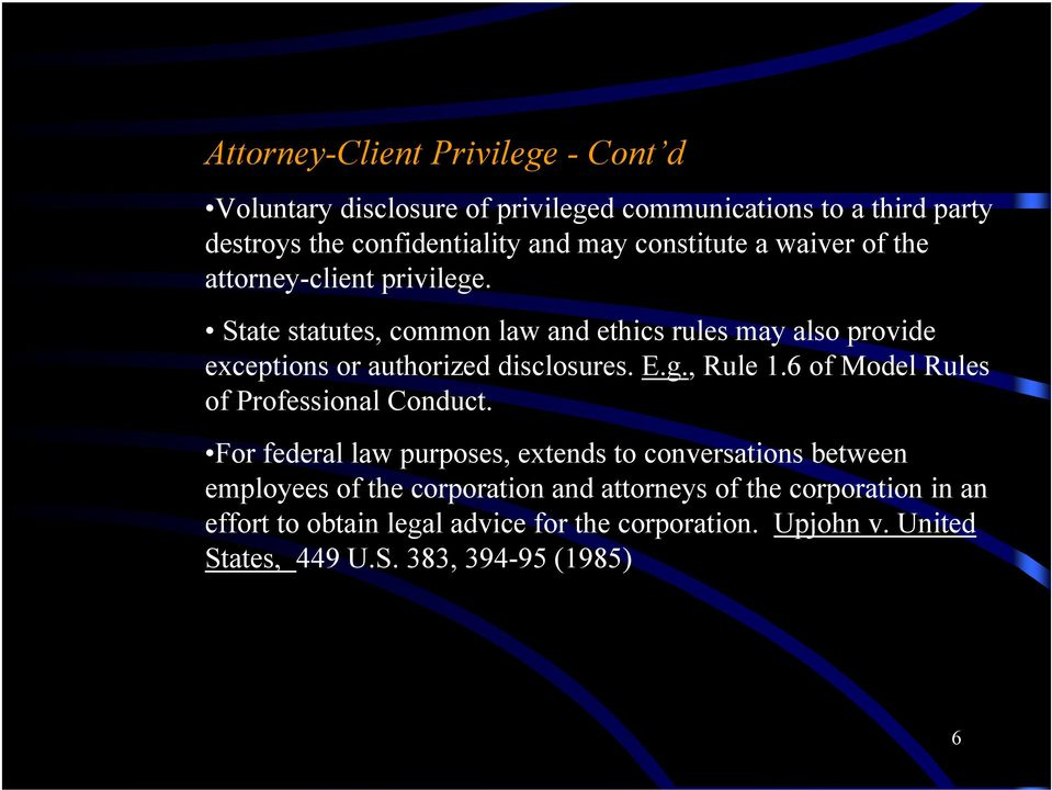 State statutes, common law and ethics rules may also provide exceptions or authorized disclosures. E.g., Rule 1.