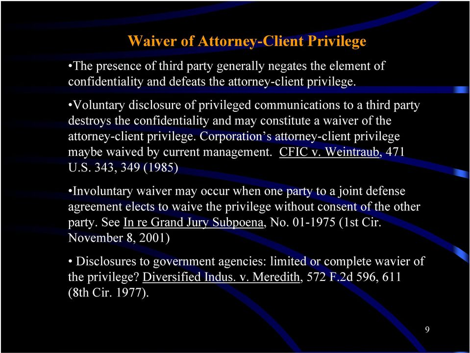 Corporation s attorney-client privilege maybe waived by current management. CFIC v. Weintraub, 471 U.S.