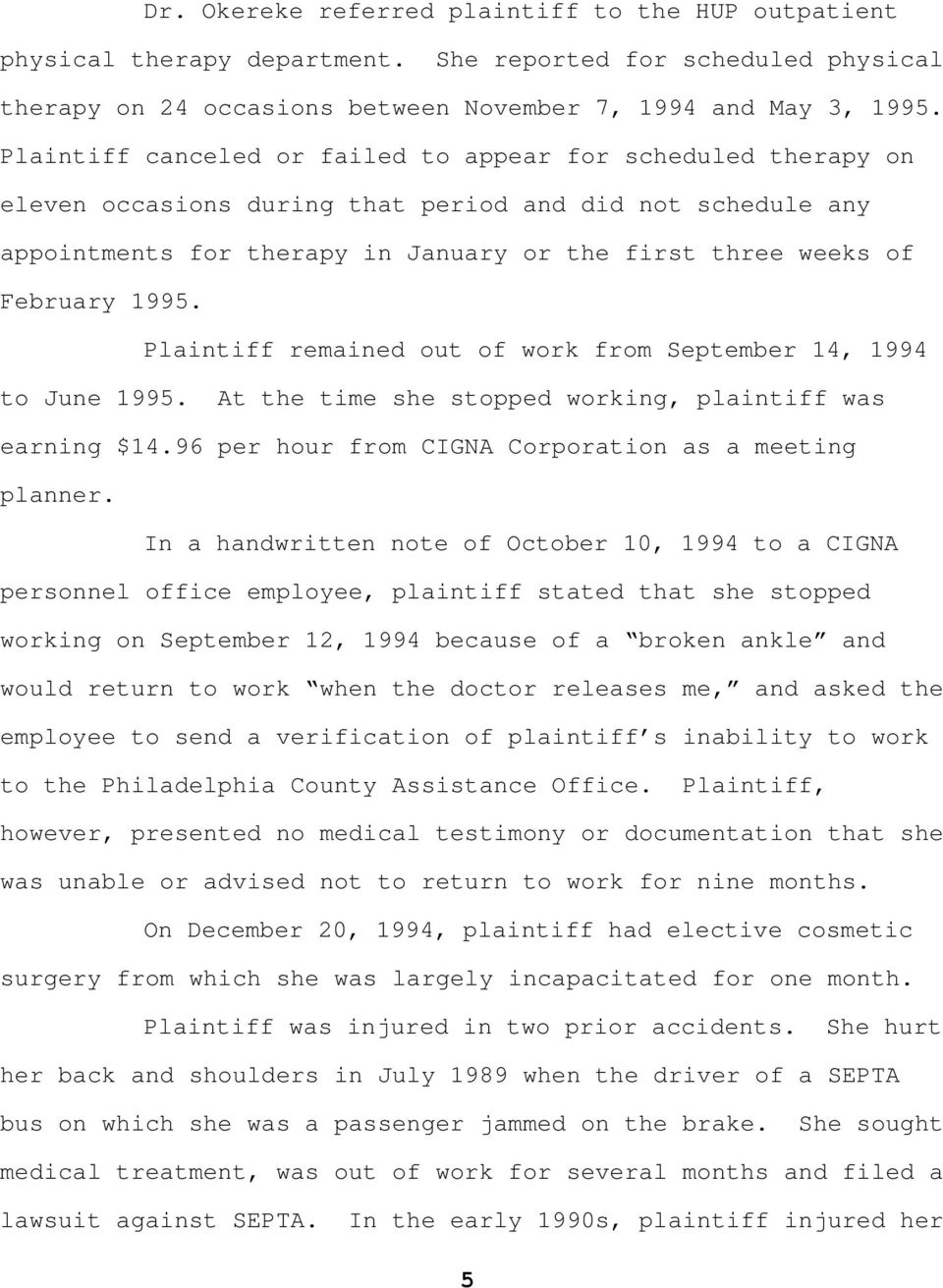 1995. Plaintiff remained out of work from September 14, 1994 to June 1995. At the time she stopped working, plaintiff was earning $14.96 per hour from CIGNA Corporation as a meeting planner.