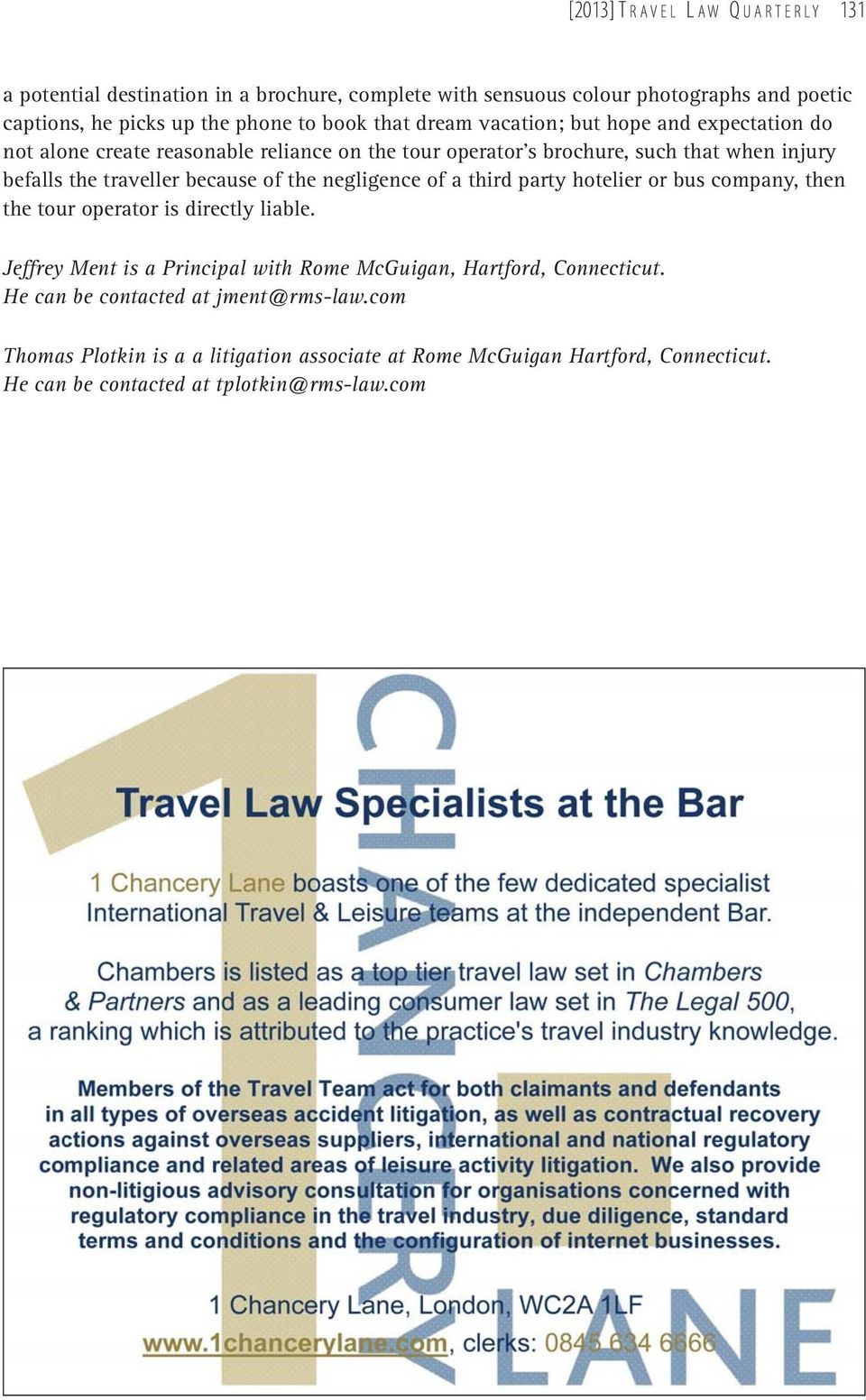 because of the negligence of a third party hotelier or bus company, then the tour operator is directly liable.