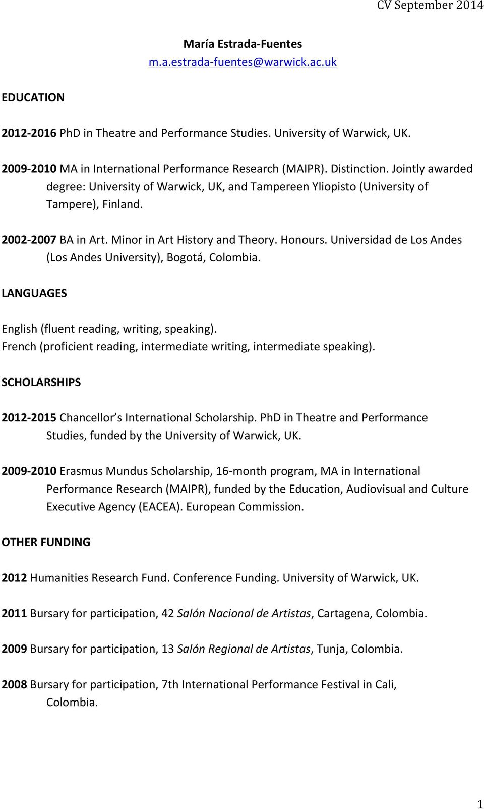 2002-2007 BA in Art. Minor in Art History and Theory. Honours. Universidad de Los Andes (Los Andes University), Bogotá, Colombia. LANGUAGES English (fluent reading, writing, speaking).