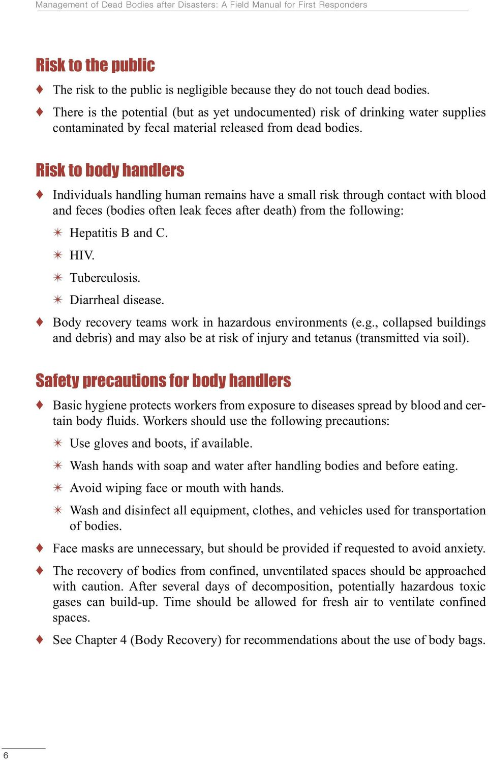 Risk to body handlers Individuals handling human remains have a small risk through contact with blood and feces (bodies often leak feces after death) from the following: Hepatitis B and C. HIV.