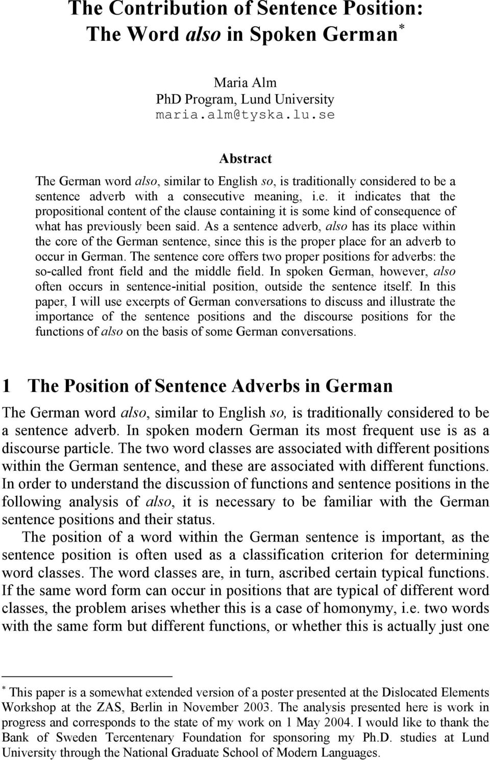 As a sentence adverb, also has its place within the core of the German sentence, since this is the proper place for an adverb to occur in German.