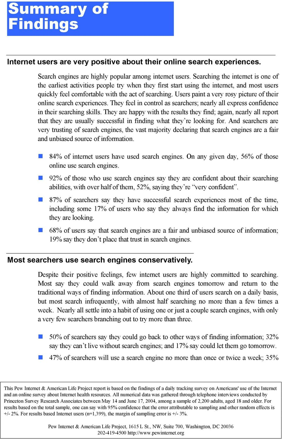 Users paint a very rosy picture of their online search experiences. They feel in control as searchers; nearly all express confidence in their searching skills.