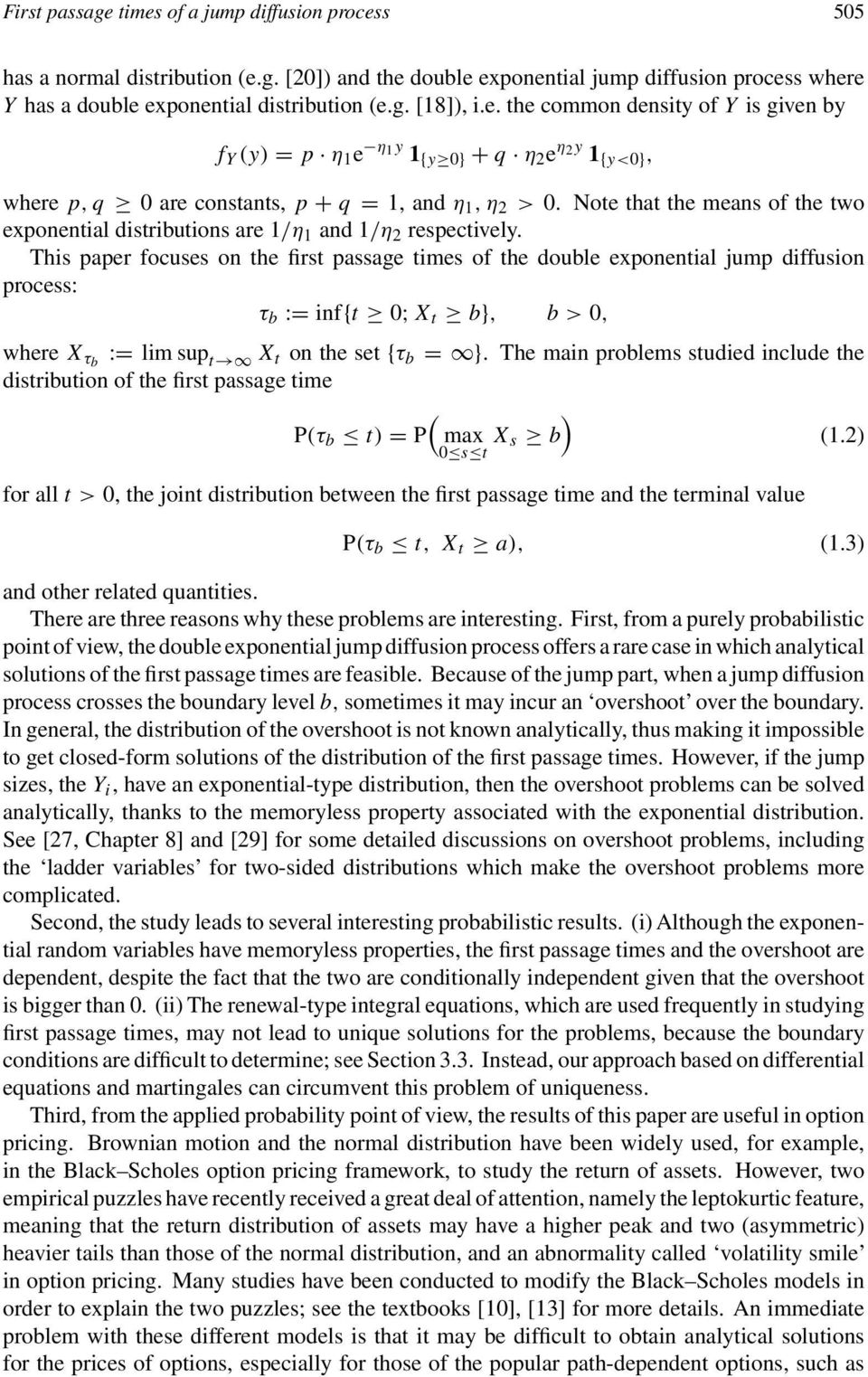 This paper focuses on he firs passage imes of he double exponenial jump diffusion process: τ b := inf{ ; X b}, b >, where X τb := lim sup X on he se {τ b = }.