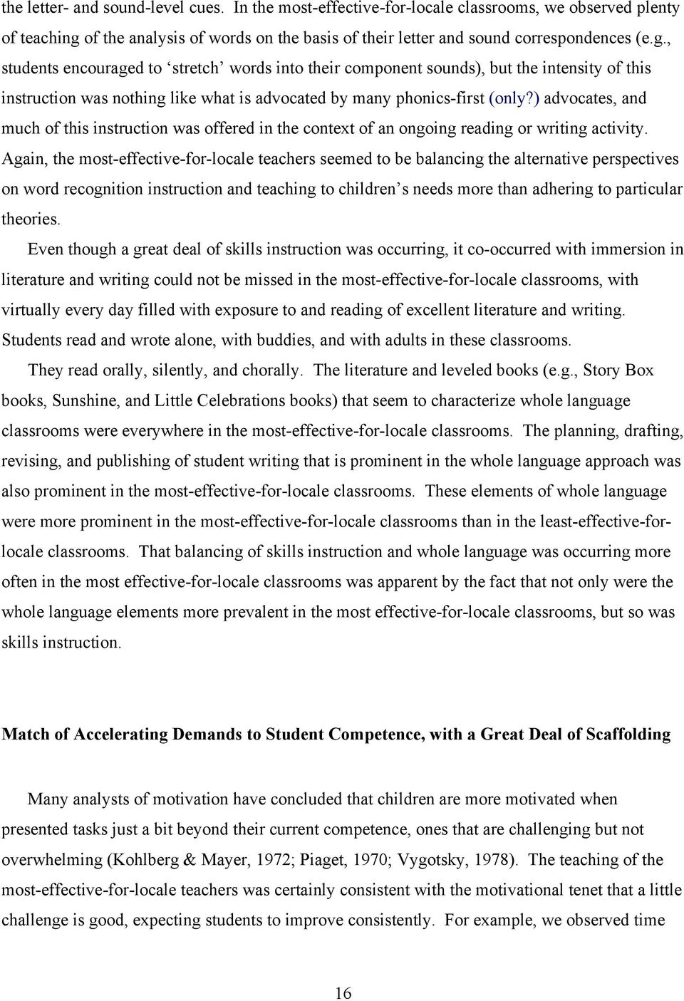 , students encouraged to stretch words into their component sounds), but the intensity of this instruction was nothing like what is advocated by many phonics-first (only?