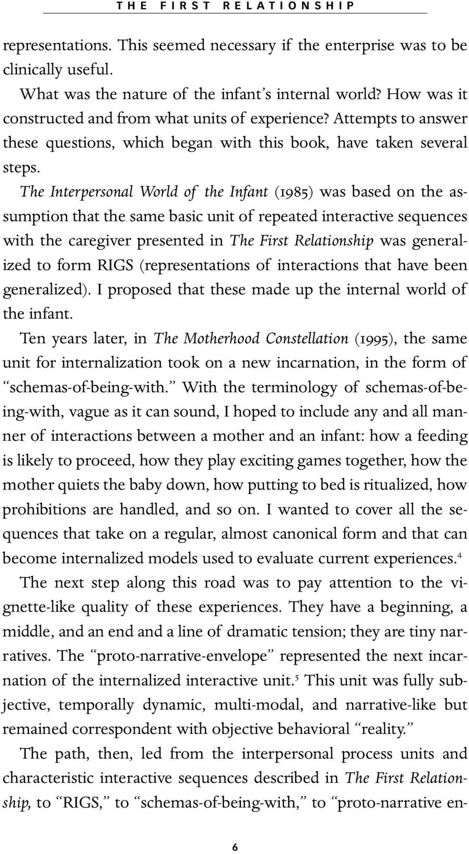 The Interpersonal World of the Infant (1985) was based on the assumption that the same basic unit of repeated interactive sequences with the caregiver presented in The First Relationship was