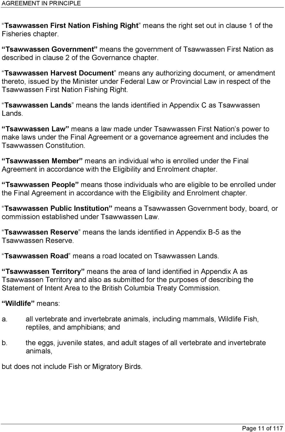Tsawwassen Harvest Document means any authorizing document, or amendment thereto, issued by the Minister under Federal Law or Provincial Law in respect of the Tsawwassen First Nation Fishing Right.