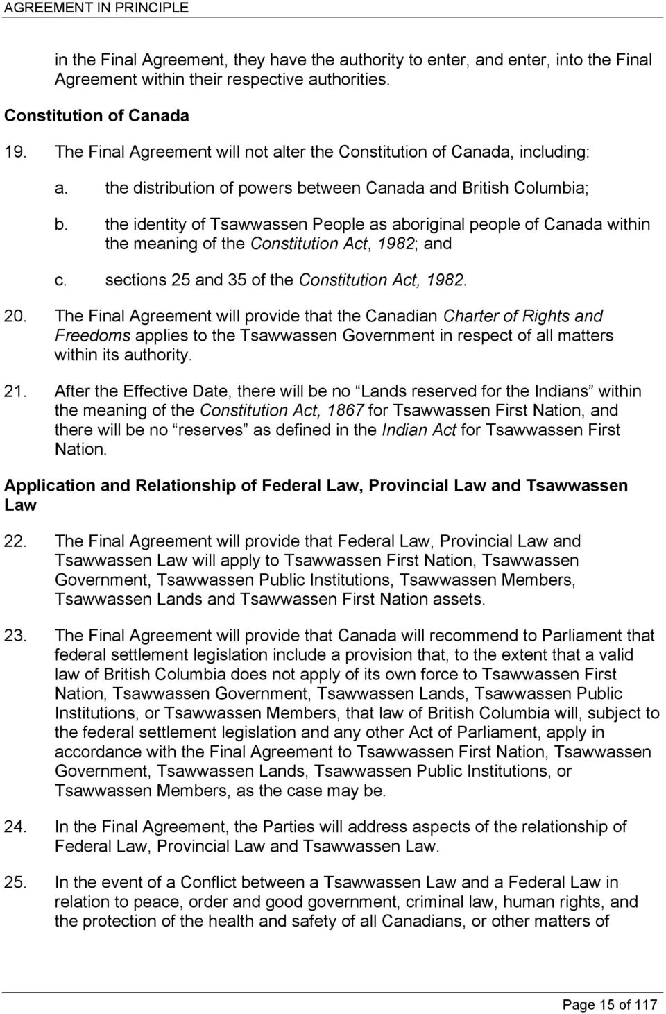 the identity of Tsawwassen People as aboriginal people of Canada within the meaning of the Constitution Act, 1982; and c. sections 25 and 35 of the Constitution Act, 1982. 20.