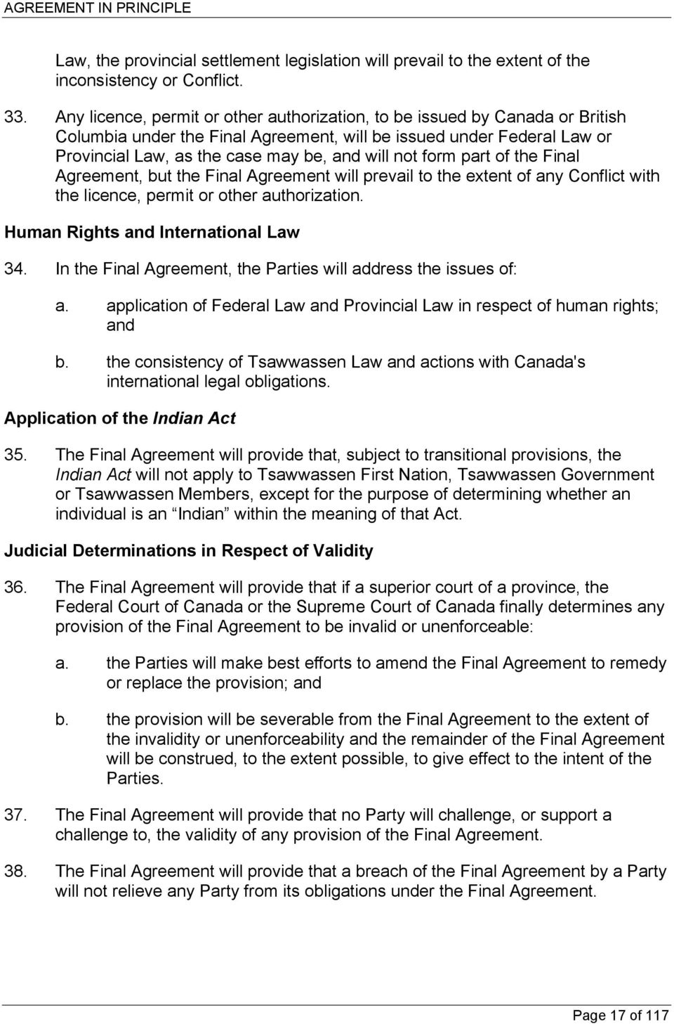 form part of the Final Agreement, but the Final Agreement will prevail to the extent of any Conflict with the licence, permit or other authorization. Human Rights and International Law 34.