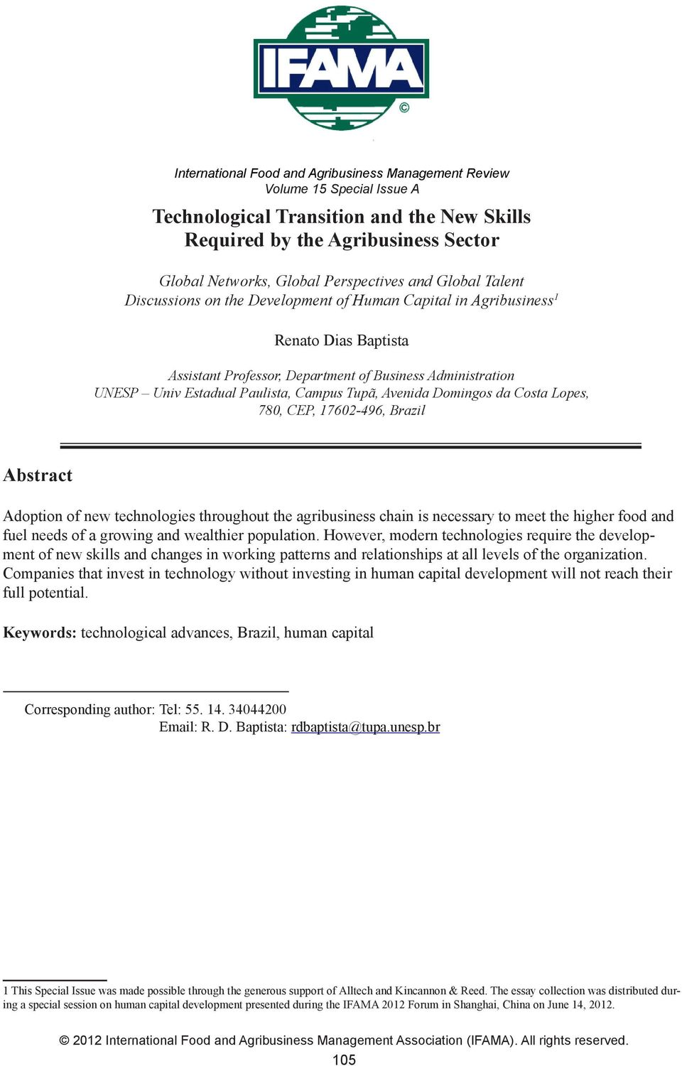 Campus Tupã, Avenida Domingos da Costa Lopes, 780, CEP, 17602-496, Brazil Abstract Adoption of new technologies throughout the agribusiness chain is necessary to meet the higher food and fuel needs