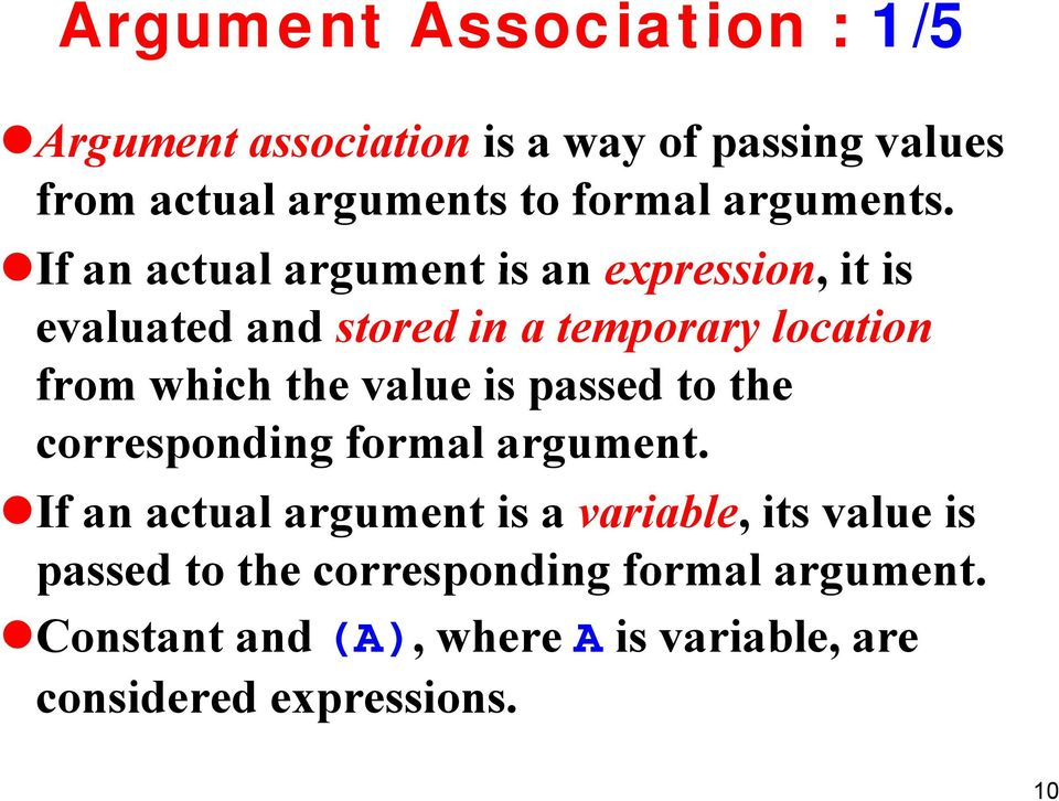 If an actual argument is an expression, it is evaluated and stored in a temporary location from which the