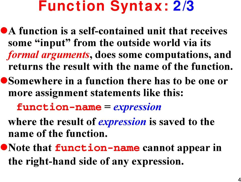Somewhere in a function there has to be one or more assignment statements like this: function-name = expression where