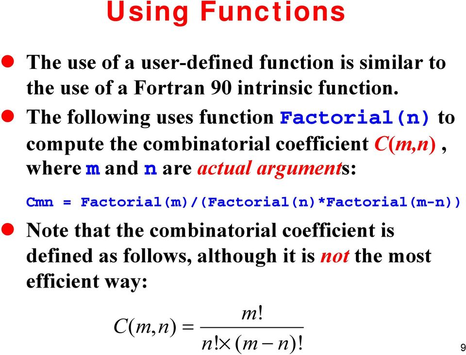 The following uses function Factorial(n) to compute the combinatorial coefficient C(m,n), where m and n