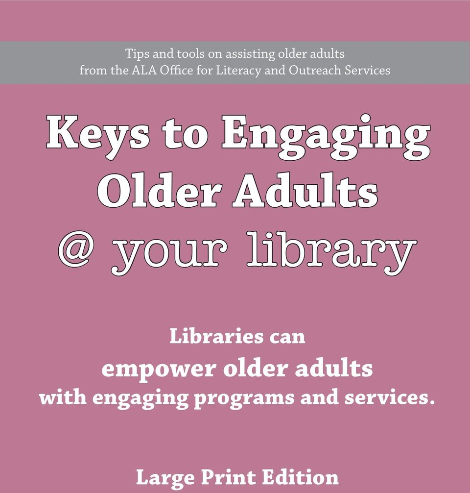 Engaging Older Adults @ your library Libraries can
