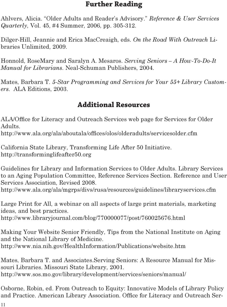 5-Star Programming and Services for Your 55+ Library Customers. ALA Editions, 2003. Additional Resources ALA/Office for Literacy and Outreach Services web page for Services for Older Adults.