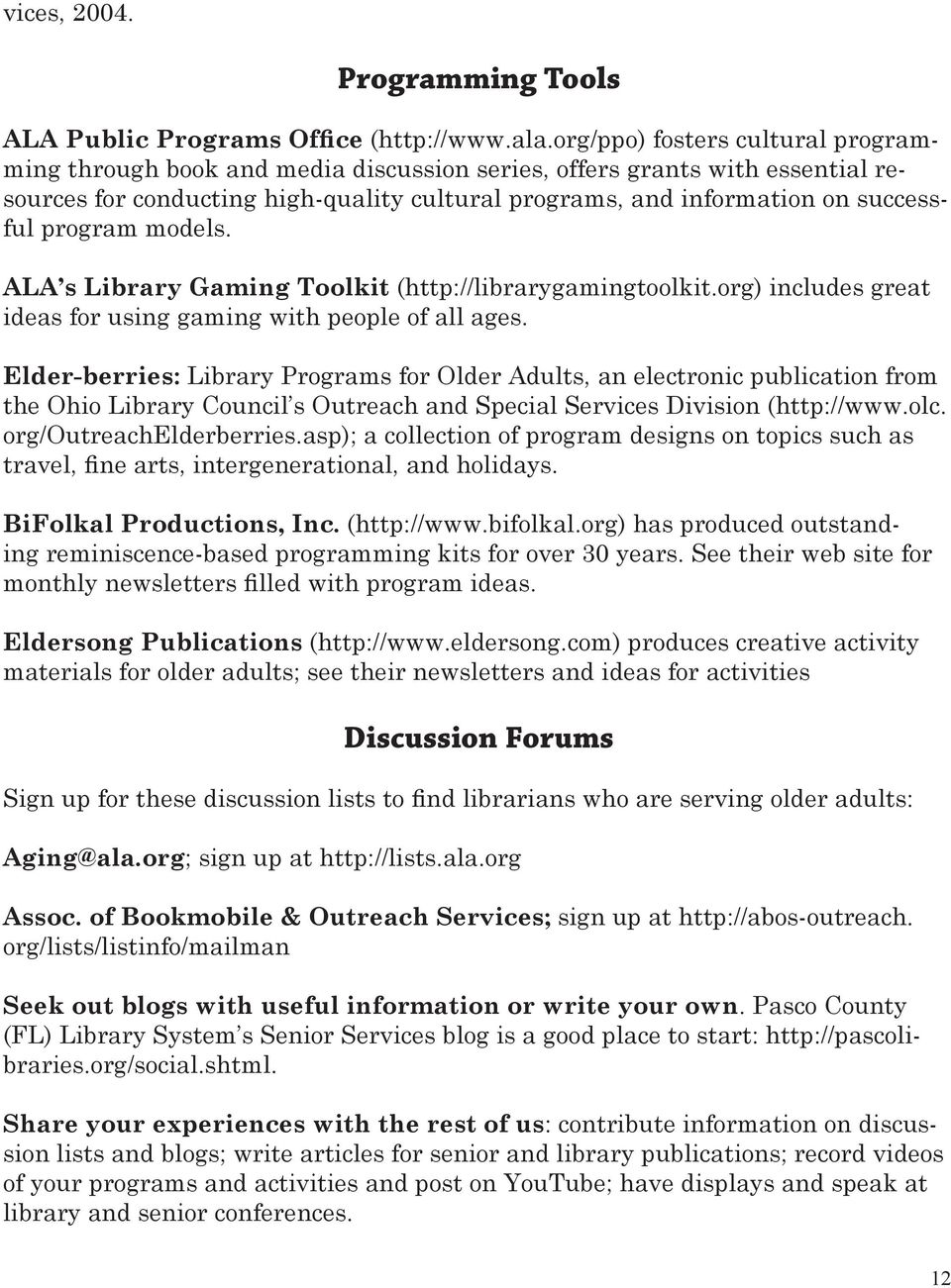 program models. ALA s Library Gaming Toolkit (http://librarygamingtoolkit.org) includes great ideas for using gaming with people of all ages.