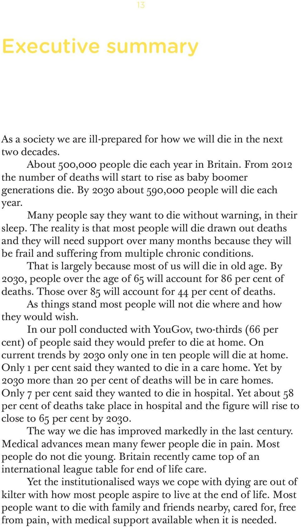 The reality is that most people will die drawn out deaths and they will need support over many months because they will be frail and suffering from multiple chronic conditions.