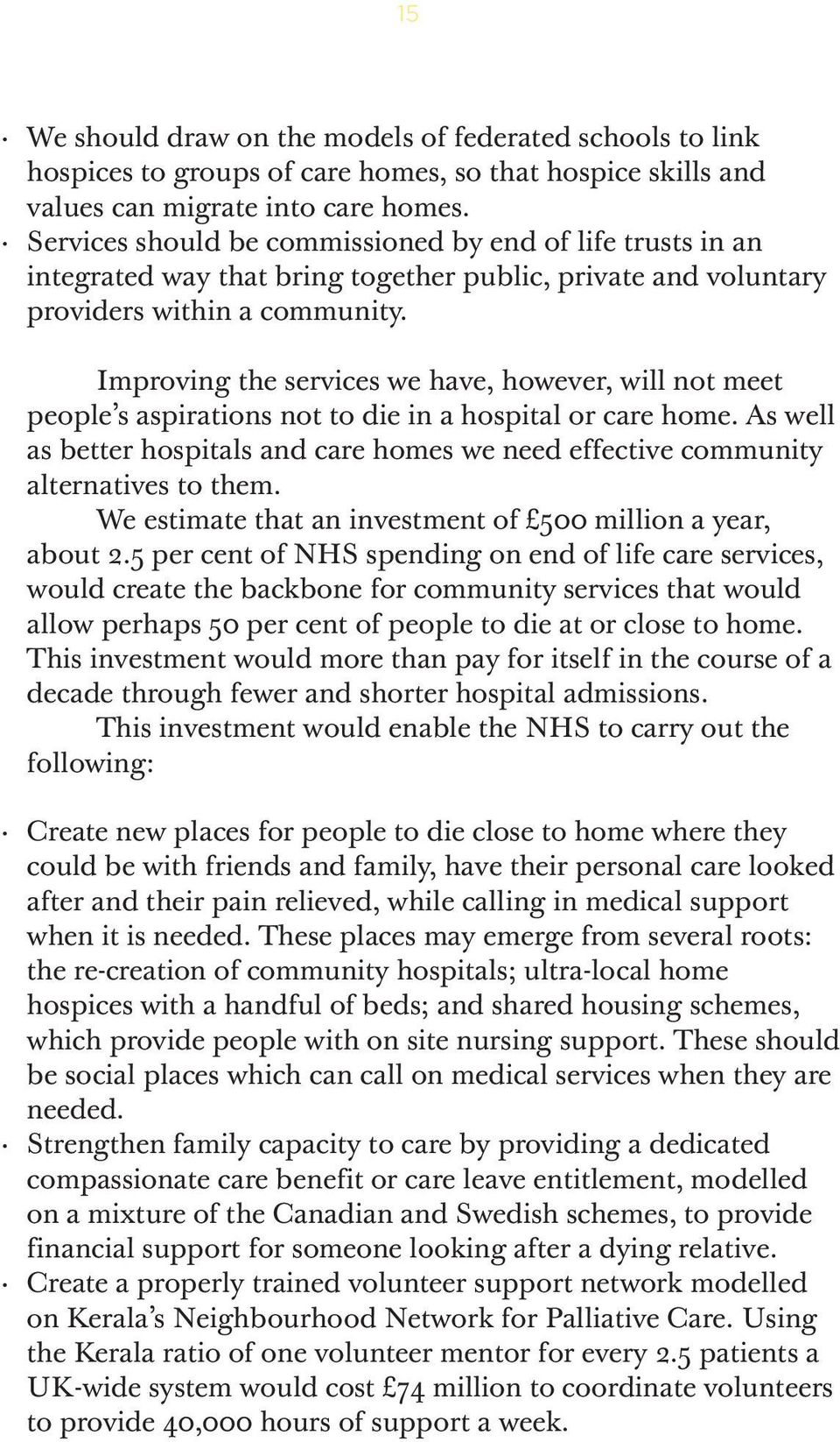 Improving the services we have, however, will not meet people s aspirations not to die in a hospital or care home.