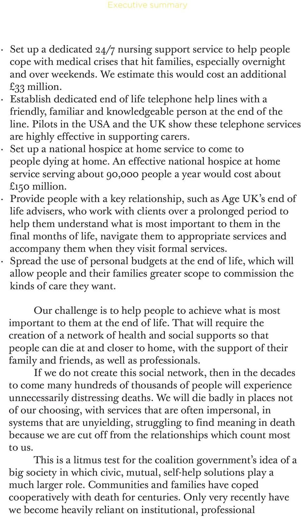 Pilots in the USA and the UK show these telephone services are highly effective in supporting carers. Set up a national hospice at home service to come to people dying at home.