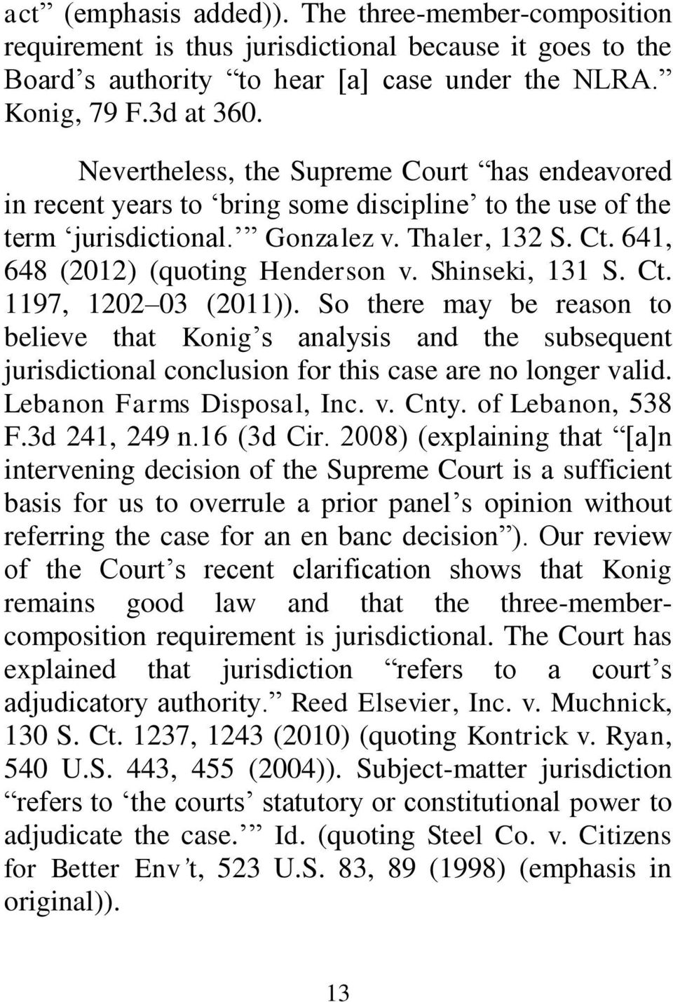 Shinseki, 131 S. Ct. 1197, 1202 03 (2011)). So there may be reason to believe that Konig s analysis and the subsequent jurisdictional conclusion for this case are no longer valid.