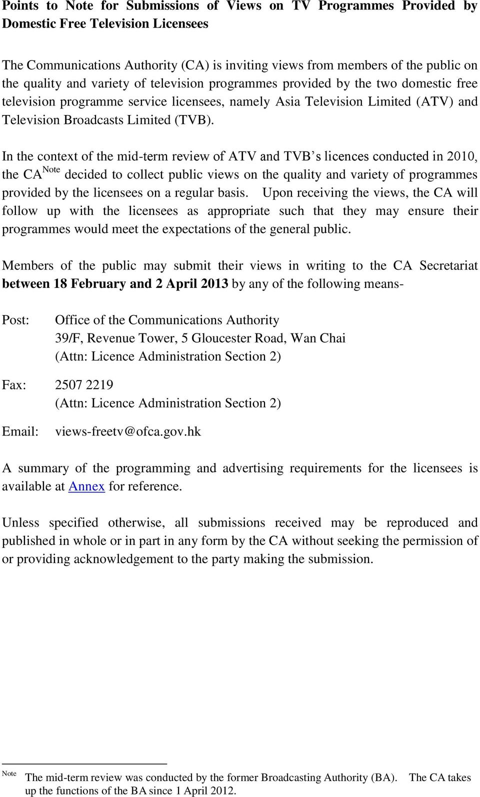 In the context of the mid-term review of ATV and TVB s licences conducted in 2010, the CA Note decided to collect public views on the quality and variety of programmes provided by the licensees on a