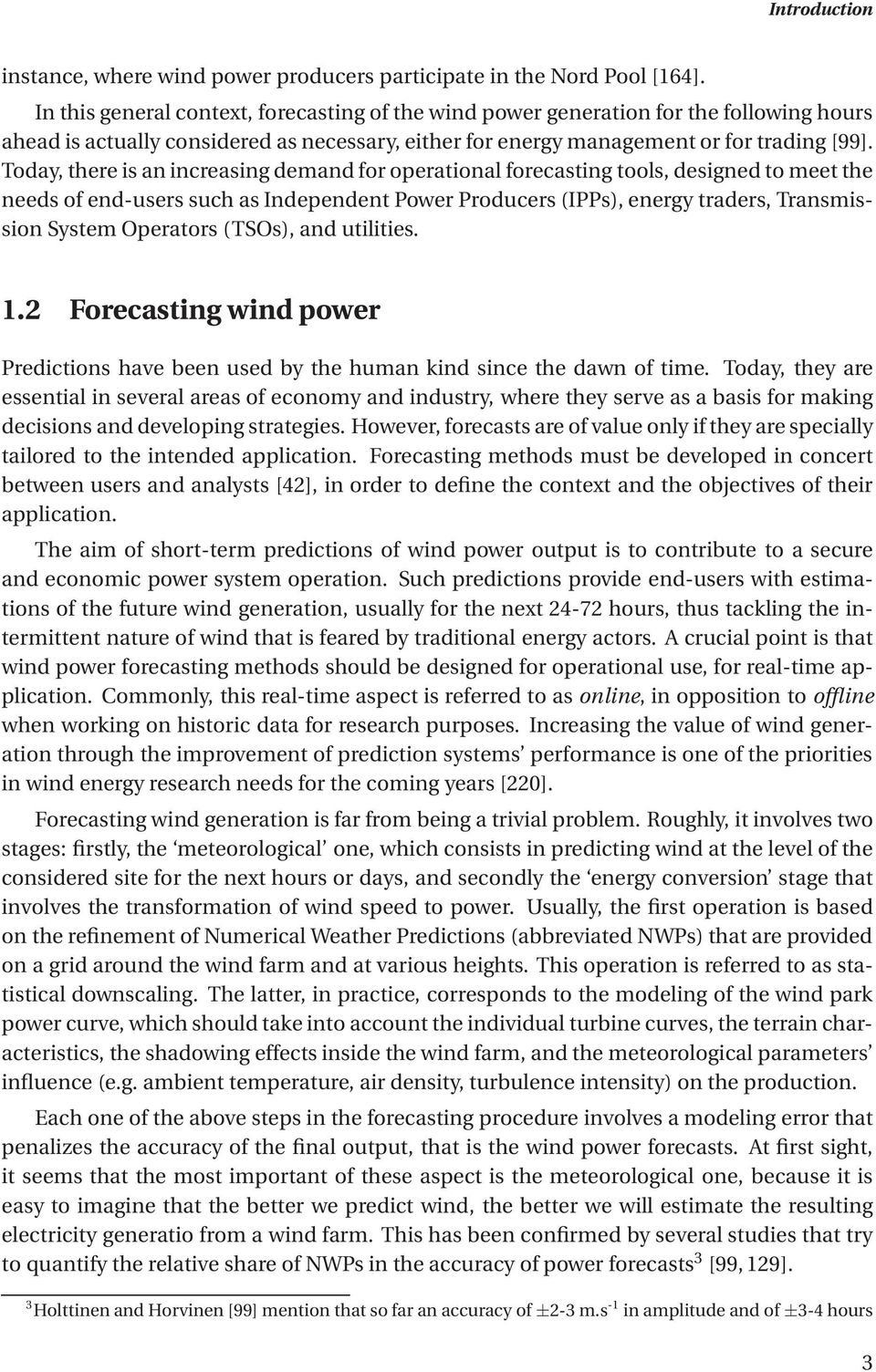 Today, there is an increasing demand for operational forecasting tools, designed to meet the needs of end-users such as Independent Power Producers (IPPs), energy traders, Transmission System