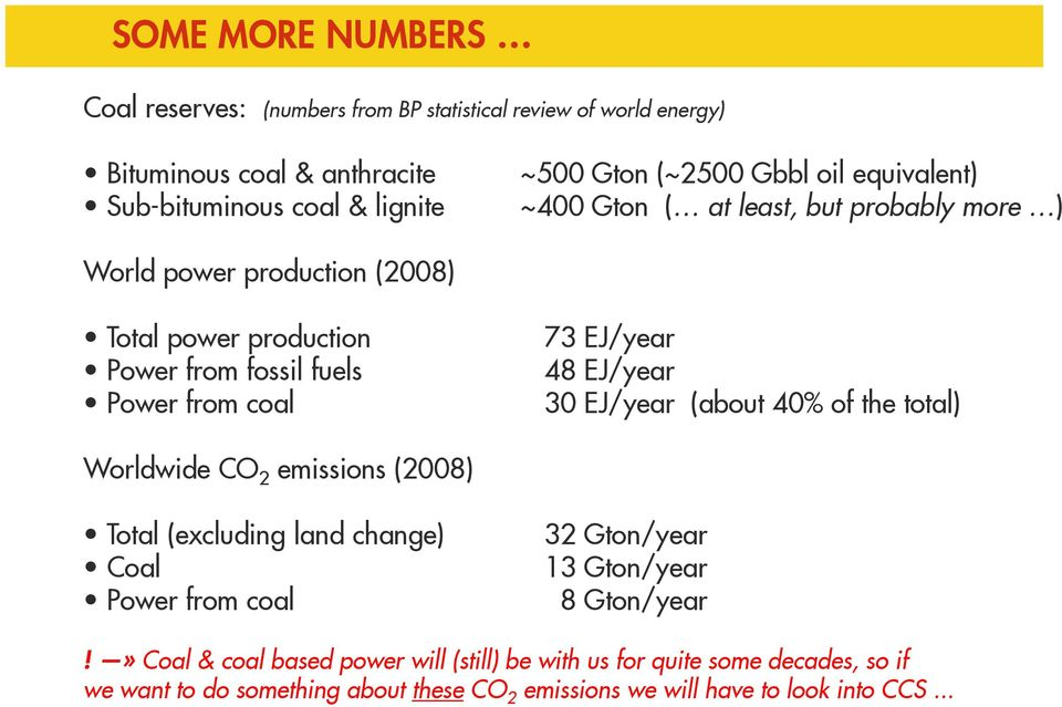 EJ/year 48 EJ/year 30 EJ/year (about 40% of the total) Worldwide CO 2 emissions (2008) Total (excluding land change) Coal Power from coal 32 Gton/year 13 Gton/year
