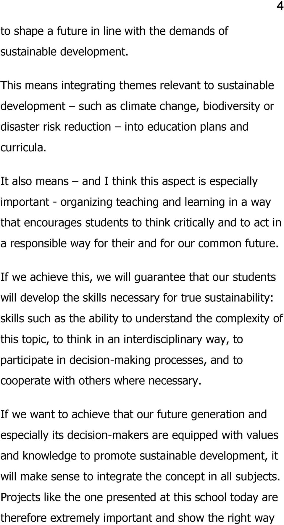 It also means and I think this aspect is especially important - organizing teaching and learning in a way that encourages students to think critically and to act in a responsible way for their and