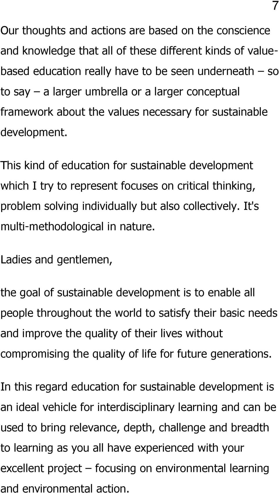 This kind of education for sustainable development which I try to represent focuses on critical thinking, problem solving individually but also collectively. It's multi-methodological in nature.