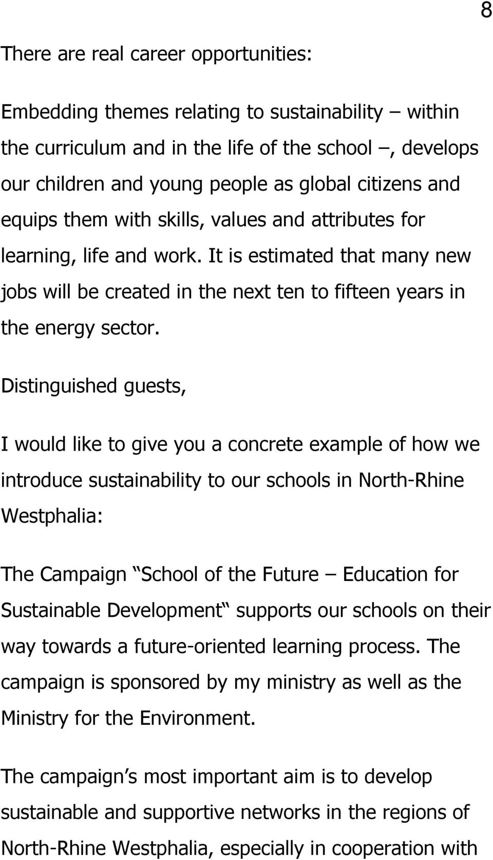 Distinguished guests, I would like to give you a concrete example of how we introduce sustainability to our schools in North-Rhine Westphalia: The Campaign School of the Future Education for