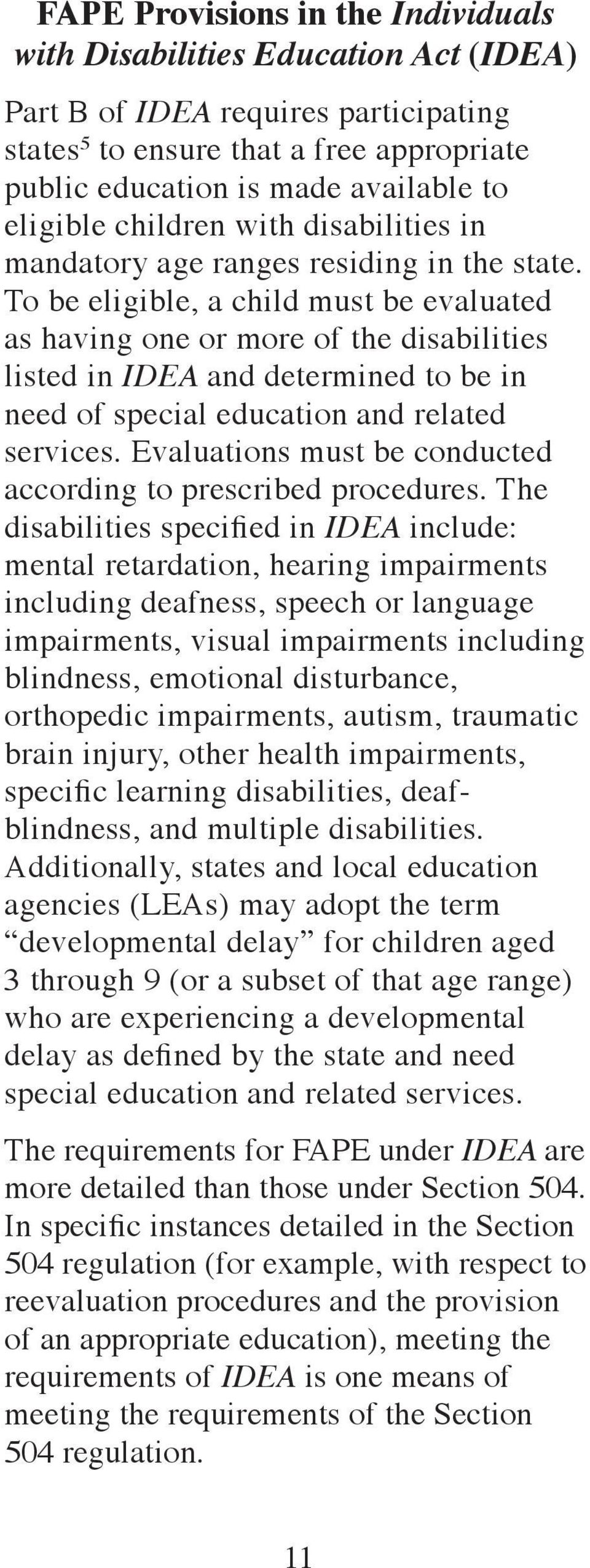 To be eligible, a child must be evaluated as having one or more of the disabilities listed in IDEA and determined to be in need of special education and related services.