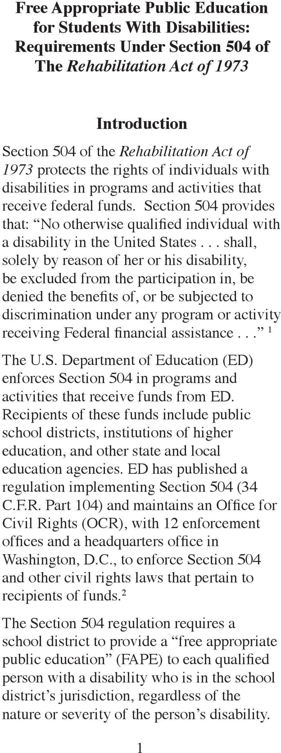 .. shall, solely by reason of her or his disability, be excluded from the participation in, be denied the benefits of, or be subjected to discrimination under any program or activity receiving