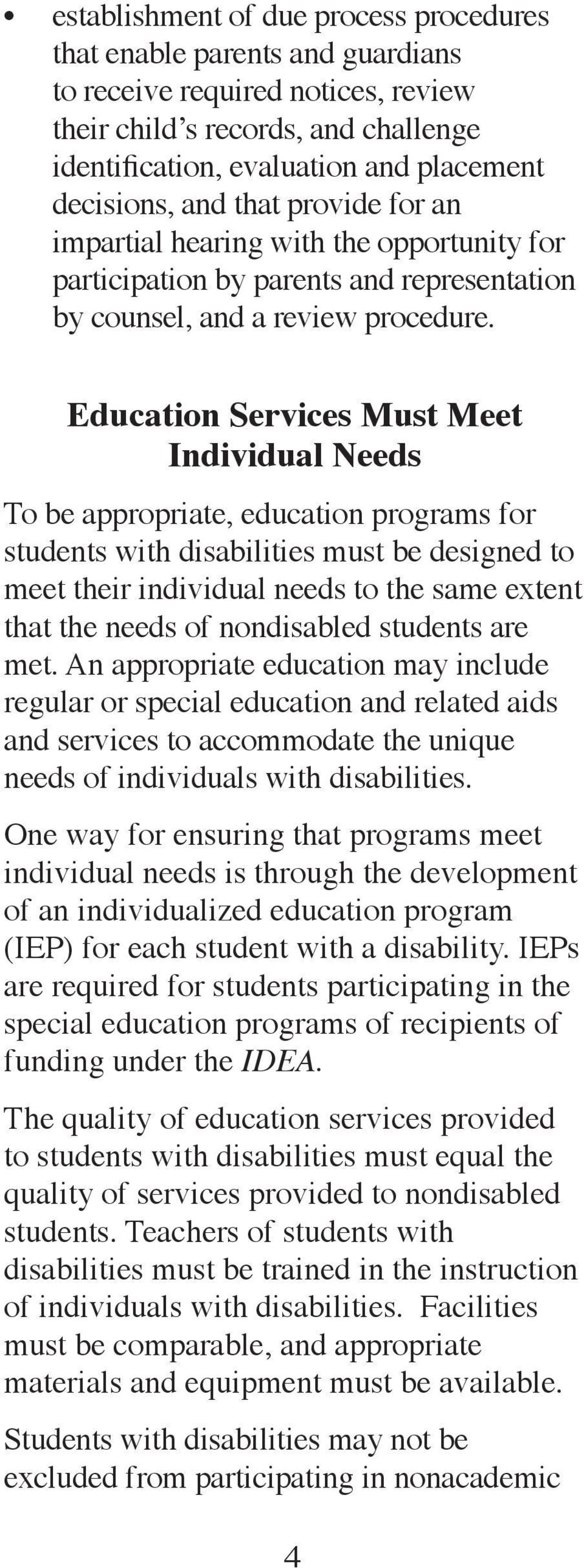 Education Services Must Meet Individual Needs To be appropriate, education programs for students with disabilities must be designed to meet their individual needs to the same extent that the needs of