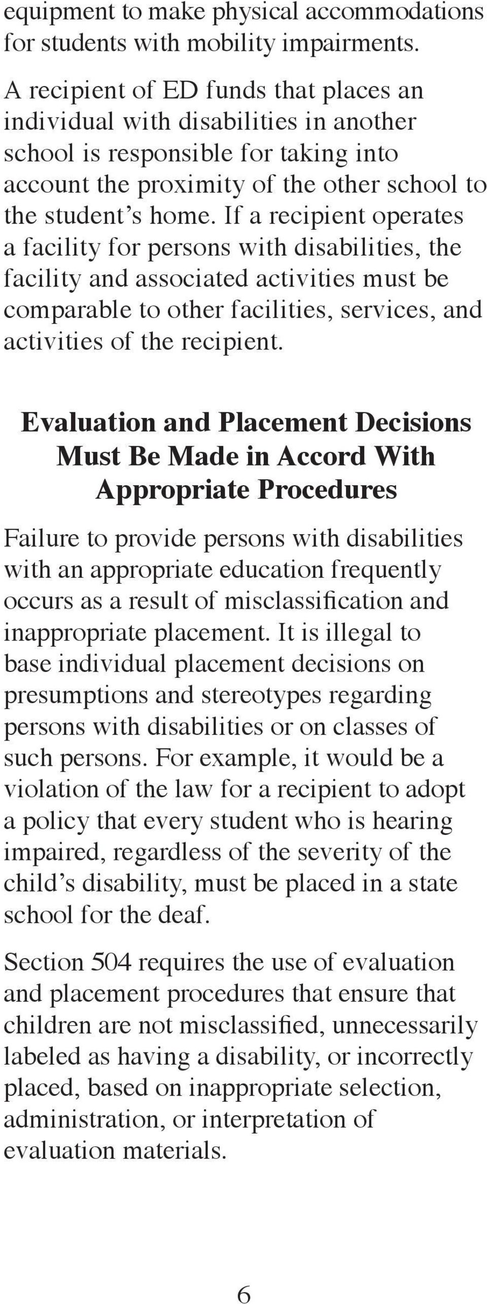 If a recipient operates a facility for persons with disabilities, the facility and associated activities must be comparable to other facilities, services, and activities of the recipient.
