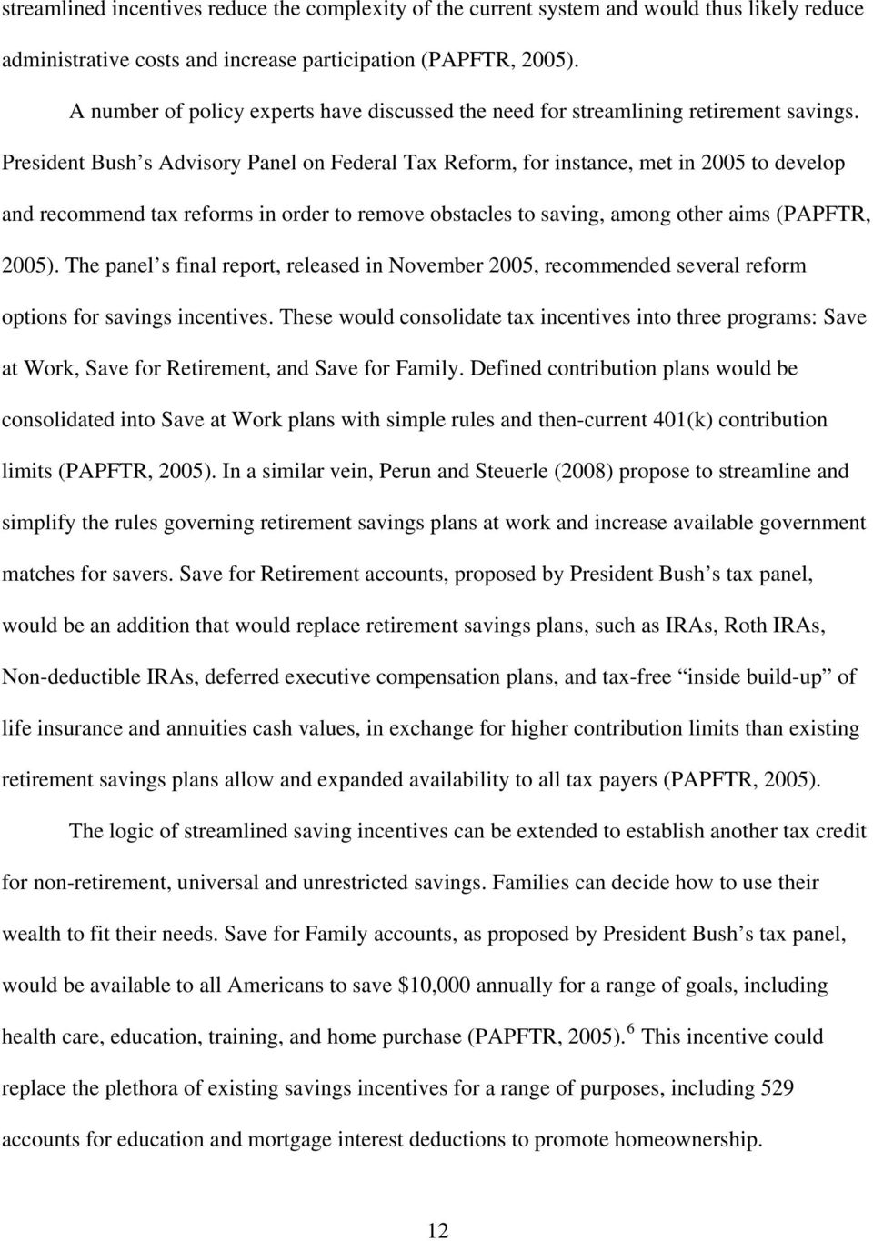 President Bush s Advisory Panel on Federal Tax Reform, for instance, met in 2005 to develop and recommend tax reforms in order to remove obstacles to saving, among other aims (PAPFTR, 2005).