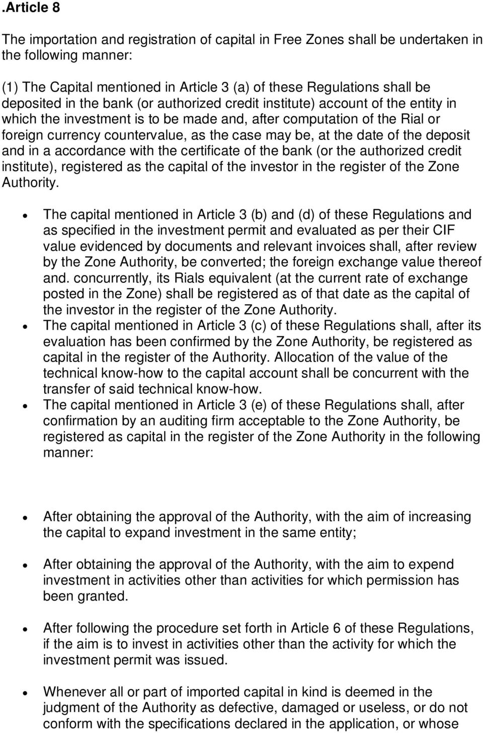 date of the deposit and in a accordance with the certificate of the bank (or the authorized credit institute), registered as the capital of the investor in the register of the Zone Authority.
