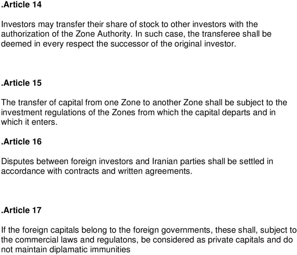 .article 15 The transfer of capital from one Zone to another Zone shall be subject to the investment regulations of the Zones from which the capital departs and in which it enters.