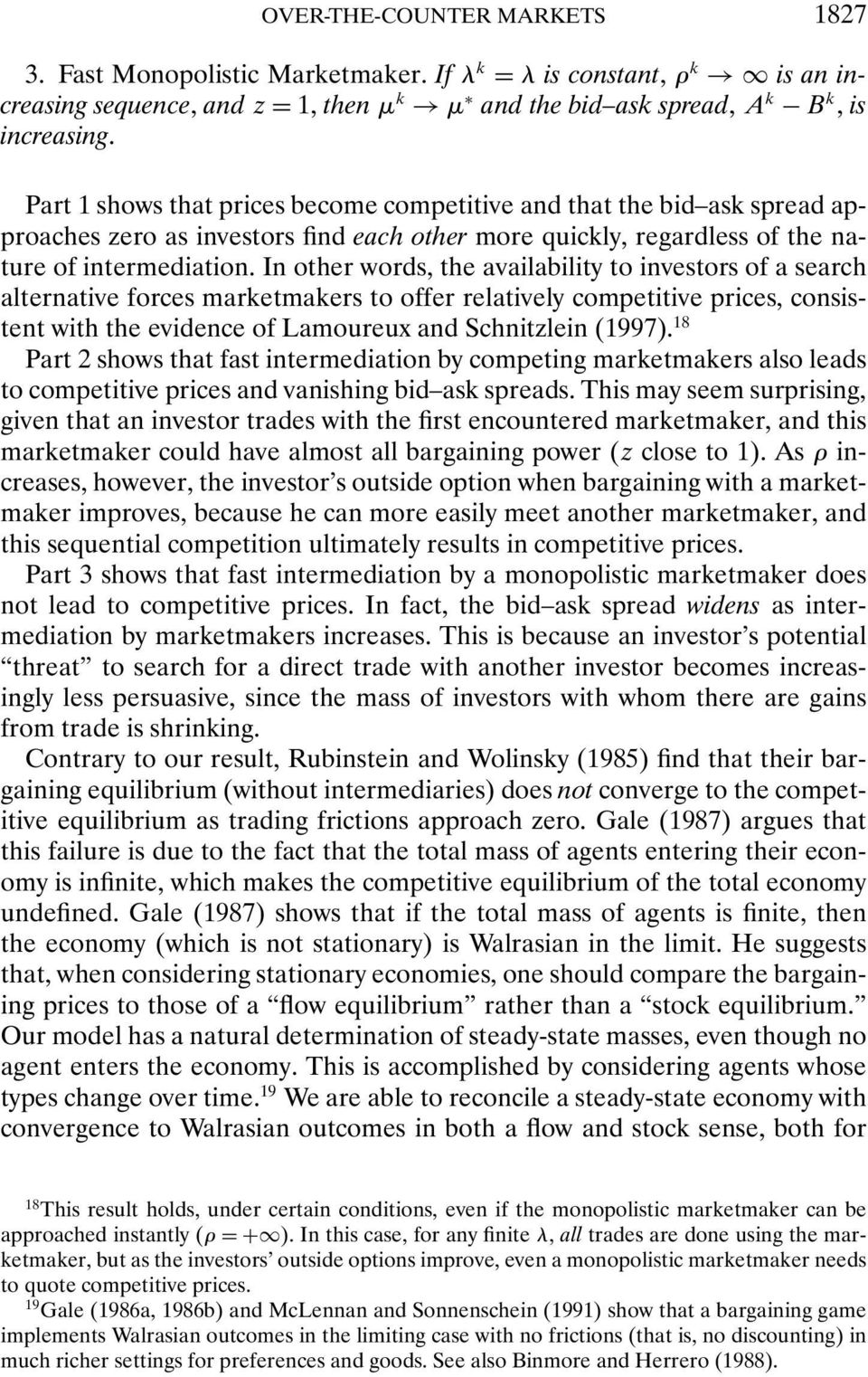 In other words, the availability to investors of a search alternative forces marketmakers to offer relatively competitive prices, consistent with the evidence of Lamoureux and Schnitzlein (1997).