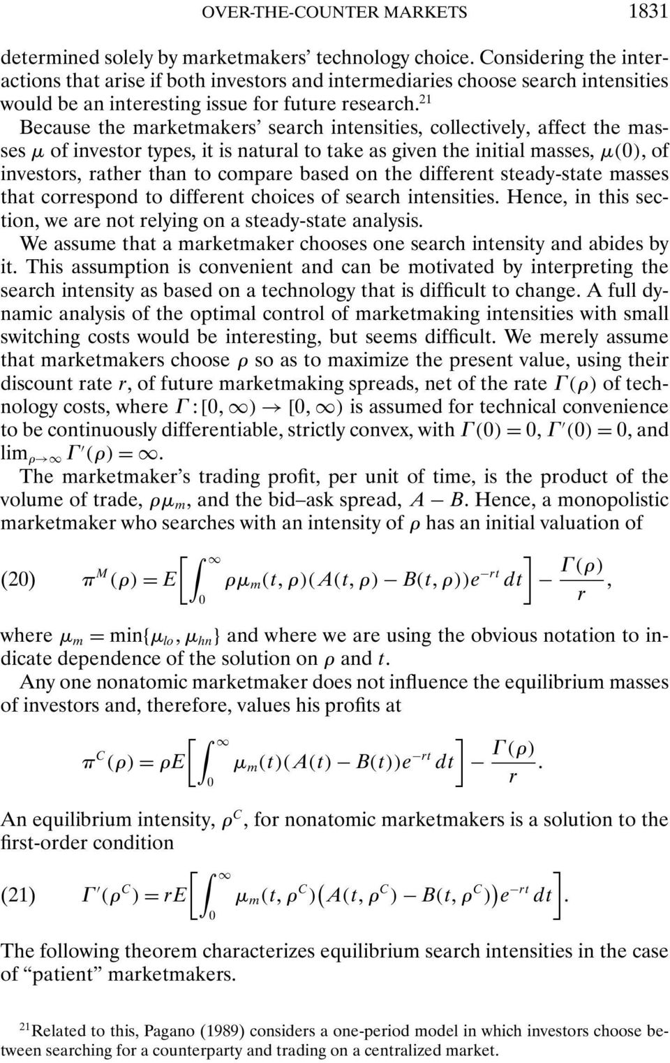 21 Because the marketmakers search intensities, collectively, affect the masses µ of investor types, it is natural to take as given the initial masses, µ(0), of investors, rather than to compare