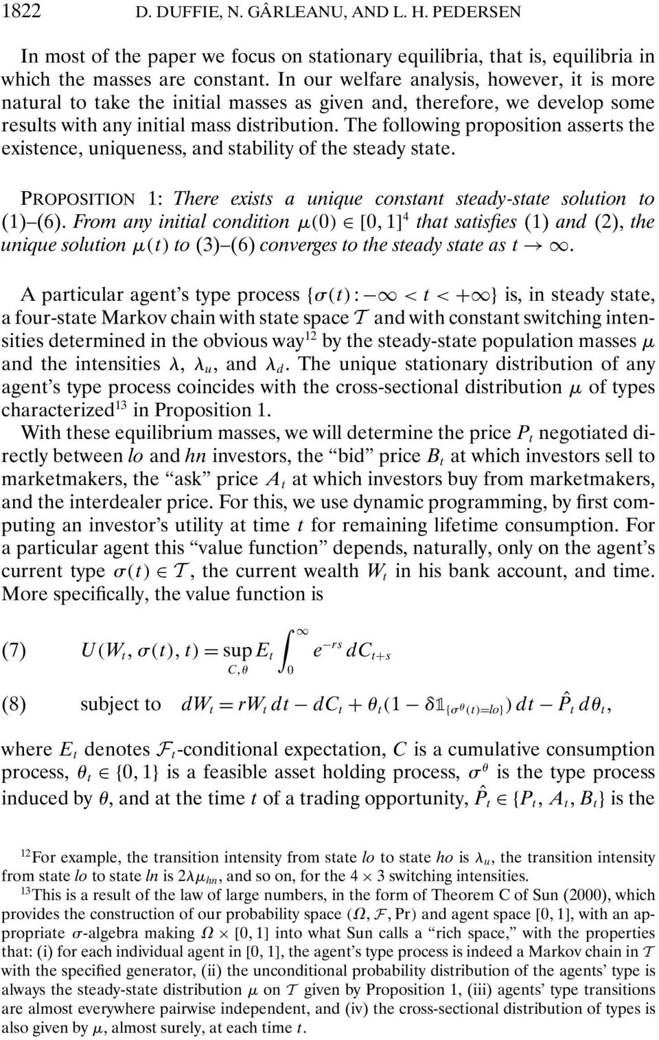The following proposition asserts the existence, uniqueness, and stability of the steady state. PROPOSITION 1: There exists a unique constant steady-state solution to (1) (6).