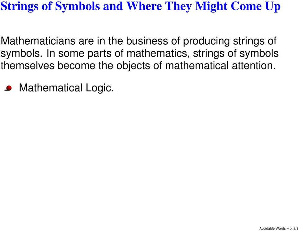 In some parts of mathematics, strings of symbols themselves