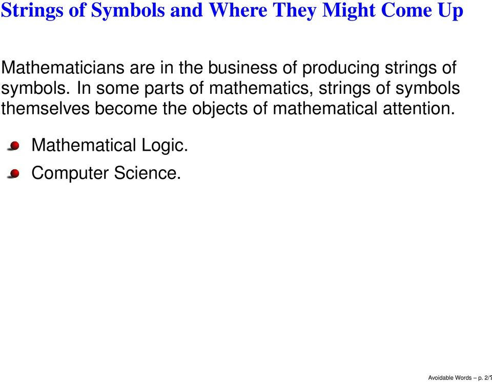In some parts of mathematics, strings of symbols themselves become the