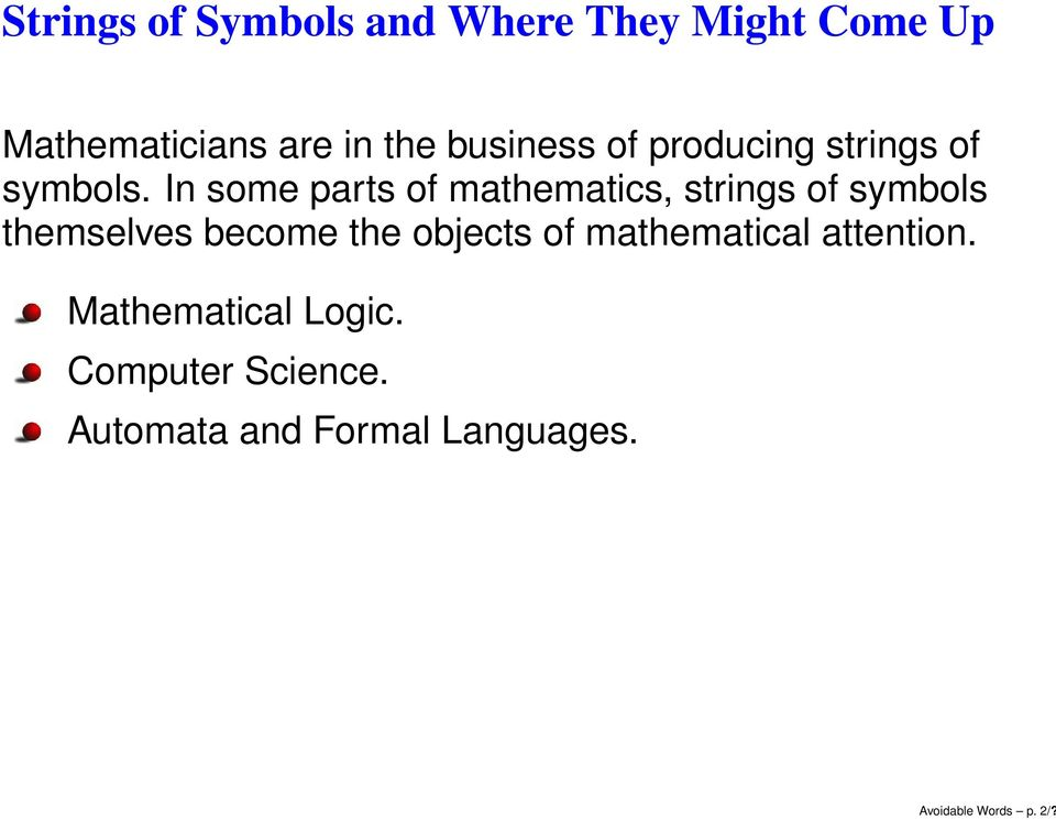 In some parts of mathematics, strings of symbols themselves become the objects