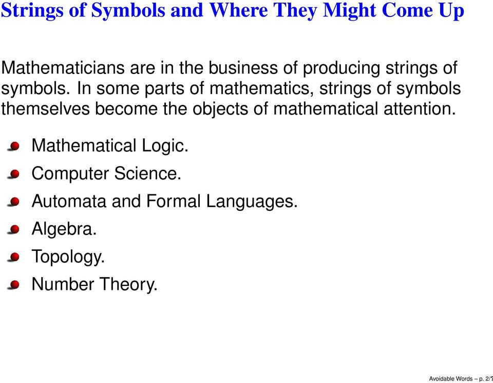 In some parts of mathematics, strings of symbols themselves become the objects of