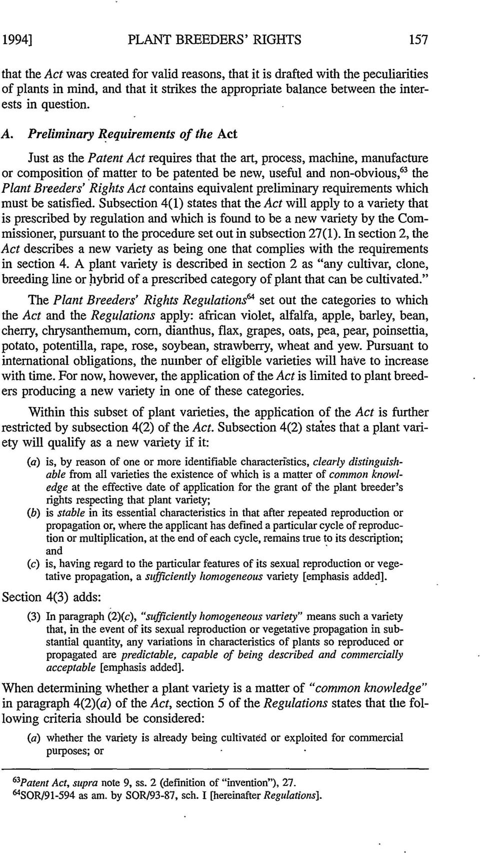 Preliminary Requirements of the Act Just as the Patent Act requires that the art, process, machine, manufacture or composition of matter to be patented be new, useful and non-obvious, 63 the Plant