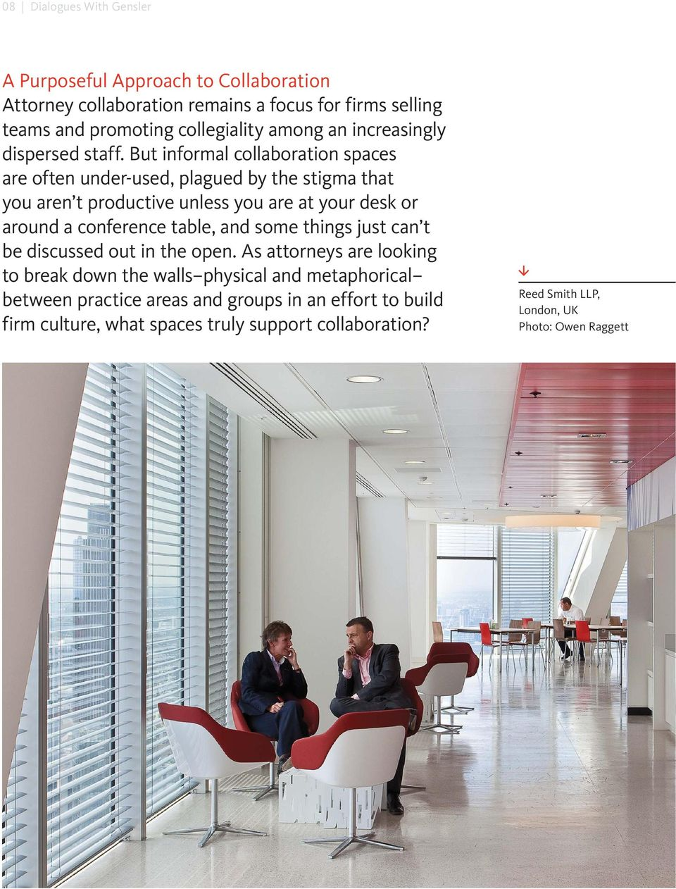 But informal collaboration spaces are often under-used, plagued by the stigma that you aren t productive unless you are at your desk or around a conference