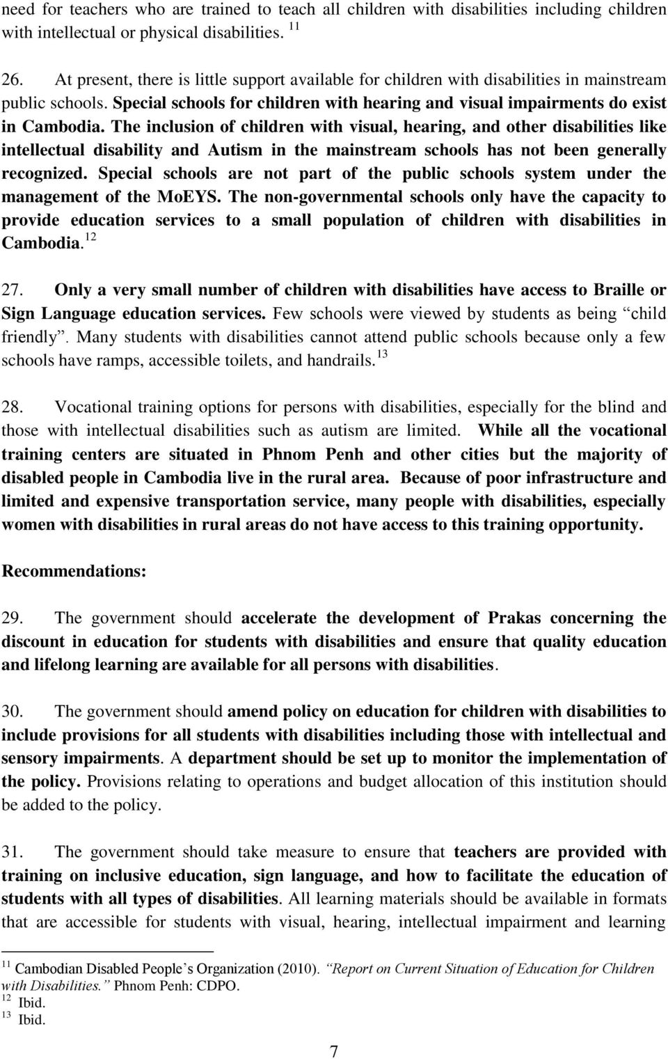 The inclusion of children with visual, hearing, and other disabilities like intellectual disability and Autism in the mainstream schools has not been generally recognized.