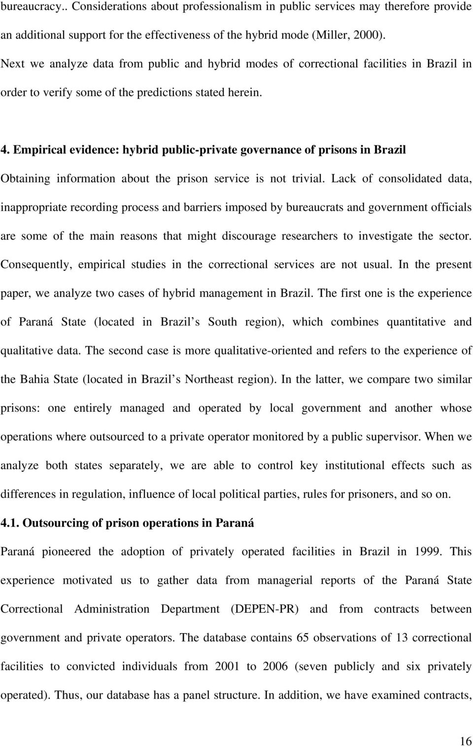 Empirical evidence: hybrid public-private governance of prisons in Brazil Obtaining information about the prison service is not trivial.