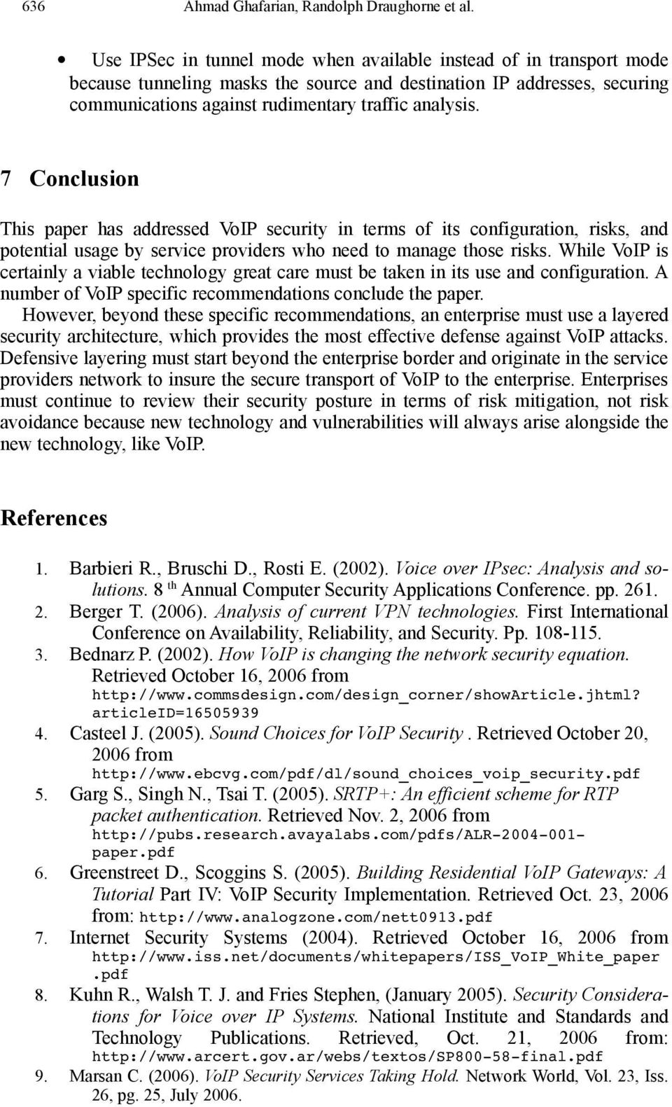 7 Conclusion This paper has addressed VoIP security in terms of its configuration, risks, and potential usage by service providers who need to manage those risks.